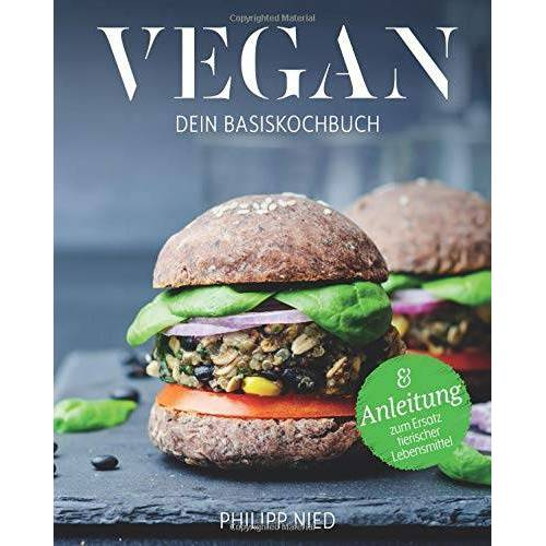 Philipp Nied - Vegan Kochbuch: Dein Basiskochbuch (Vegan Kochbuch, vegan kochen, vegan Grundkochbuch, vegan Basiskochbuch) - Preis vom 28.02.2021 06:03:40 h