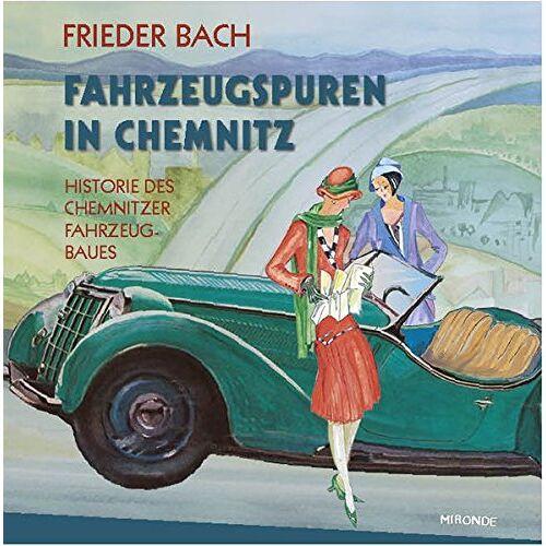 Frieder Bach - Fahrzeugspuren in Chemnitz: Zur Historie des Chemnitzer Fahrzeugbaues - Preis vom 07.03.2021 06:00:26 h