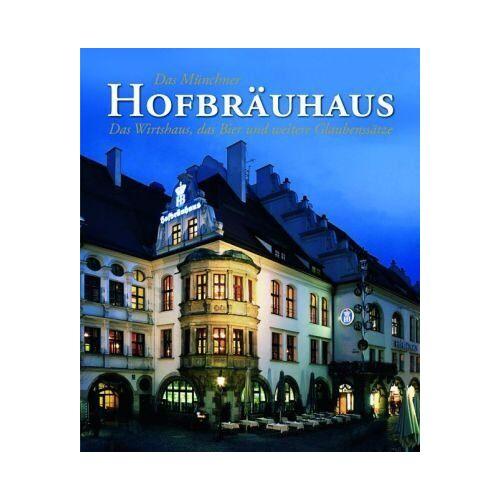 Annette von Altenbockum - Das Münchner Hofbräuhaus: Das Wirtshaus, das Bier und weitere Glaubenssätze - Preis vom 18.04.2021 04:52:10 h