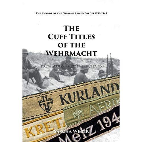 Sascha Weber - The Cuff Titles of the Wehrmacht - Preis vom 17.04.2021 04:51:59 h