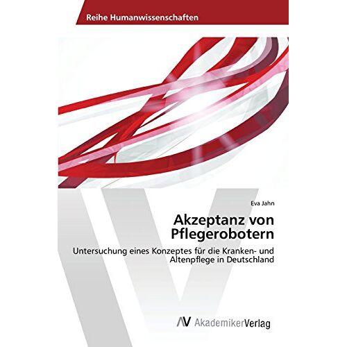 Eva Jahn - Jahn, E: Akzeptanz von Pflegerobotern - Preis vom 14.05.2021 04:51:20 h