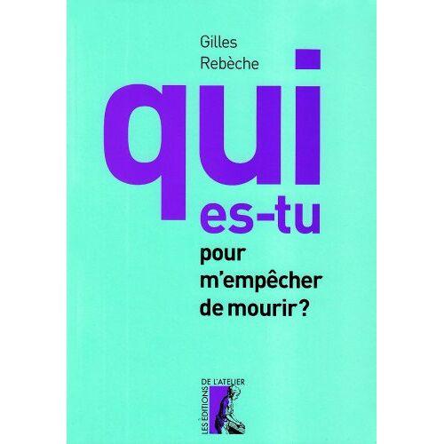 Gilles Rebèche - Qui es-tu pour m'empêcher de mourir ? - Preis vom 27.02.2021 06:04:24 h