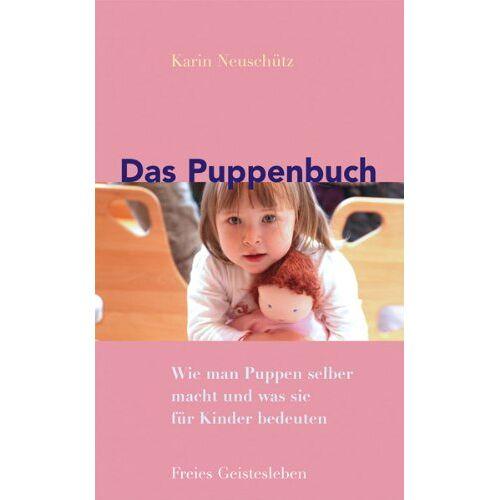 Karin Neuschütz - Das Puppenbuch: Wie man Puppen selber macht und was sie für Kinder bedeuten - Preis vom 13.05.2021 04:51:36 h