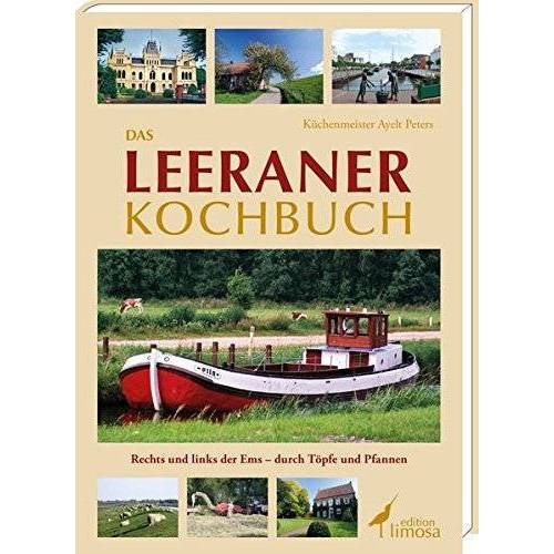 Ayelt Peters - Das Leeraner Kochbuch: Rechts und links der Ems - durch Töpfe und Pfannen - Preis vom 20.10.2020 04:55:35 h