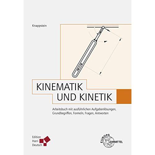 Gerhard Knappstein - Kinematik und Kinetik (Knappstein): Arbeitsbuch mit ausführlichen Aufgabenlösungen, Grundbegriffen, Formeln, Fragen, Antworten - Preis vom 09.05.2021 04:52:39 h