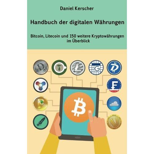 Daniel Kerscher - Handbuch der digitalen Währungen: Bitcoin, Litecoin und 150 weitere Kryptowährungen im Überblick - Preis vom 19.08.2019 05:56:20 h