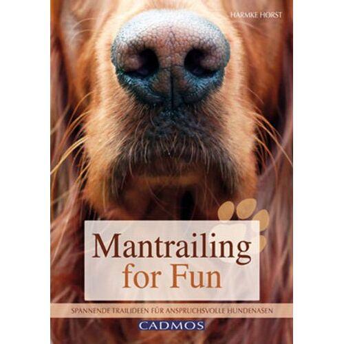 Harmke Horst - Mantrailing for Fun: Spannende Trailideen für anspruchsvolle Hundenasen - Preis vom 14.04.2021 04:53:30 h