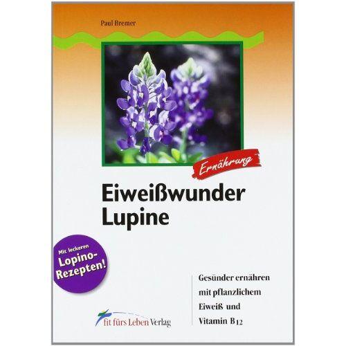Paul Bremer - Eiweißwunder Lupine: Gesünder ernähren mit pflanzlichem Eiweiß und Vitamin B12 - Preis vom 24.02.2021 06:00:20 h