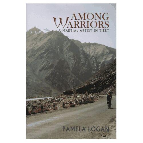 Pamela Logan - Pamela Logan: Among Warriors: Martial Artist in Tibet - Preis vom 09.05.2021 04:52:39 h