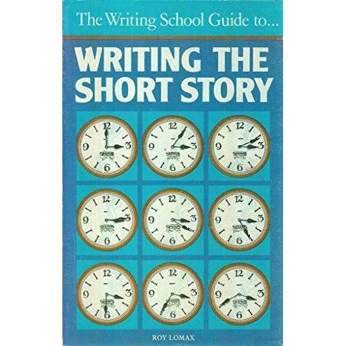 Roy. Lomax - THE WRITING SCHOOL GUIDE TO WRITING THE SHORT STORY - Preis vom 28.02.2021 06:03:40 h