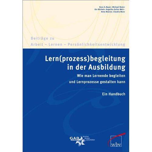 Bauer, Hans G. - Lern(prozess)begleitung in der Ausbildung: Wie man Lernende begleiten und Lernprozesse gestalten kann. Ein Handbuch - Preis vom 26.01.2020 05:58:29 h