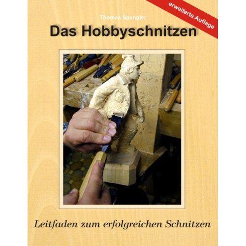 Thomas Spangler - Das Hobbyschnitzen: Leitfaden zum erfolgreichen Schnitzen - Preis vom 13.05.2021 04:51:36 h
