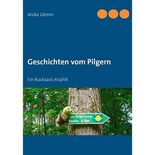 Anika Jübner - Geschichten vom Pilgern: Ein Rucksack erzählt - Preis vom 03.05.2021 04:57:00 h
