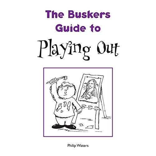 Philip Waters - The Busker's Guide to Playing Out (Busker's Guides) - Preis vom 05.03.2021 05:56:49 h