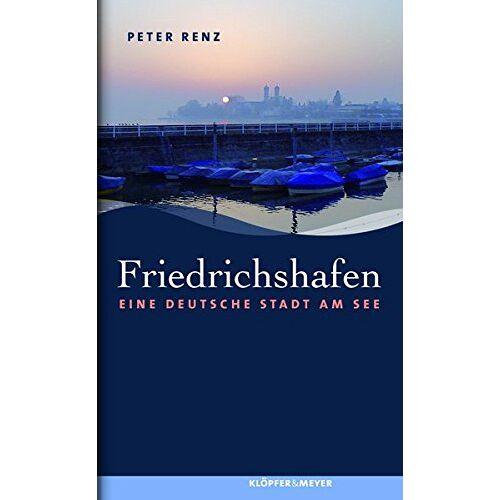 Peter Renz - Friedrichshafen: Eine deutsche Stadt am See - Preis vom 28.02.2021 06:03:40 h