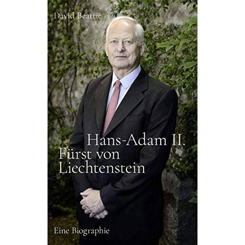 David Beattie - Hans-Adam II. Fürst von Liechtenstein - Eine Biografie: Mit einem Überblick über die Geschichte des Hauses Liechtenstein - Preis vom 12.05.2021 04:50:50 h