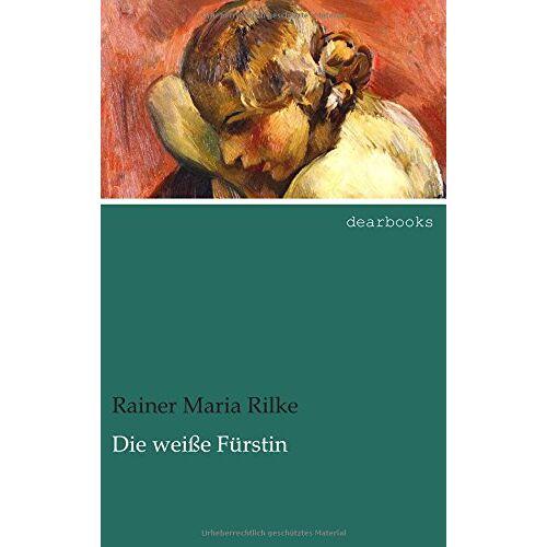 Rilke, Rainer Maria - Die weisse Fuerstin - Preis vom 25.09.2020 04:48:35 h