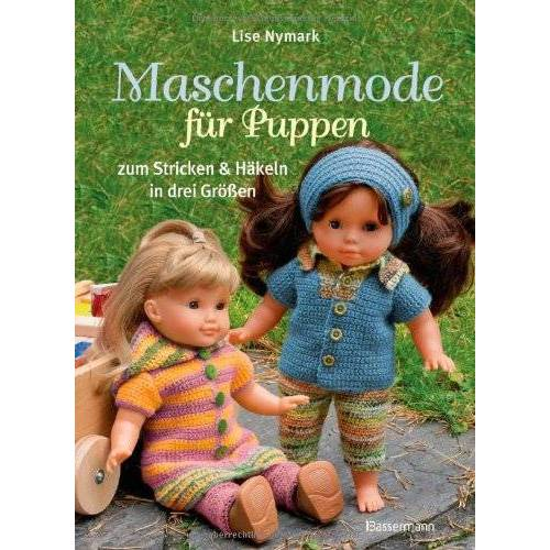 Lise Nymark - Maschenmode für Puppen. Puppenkleider zum Stricken und Häkeln in drei Größen - Preis vom 08.04.2021 04:50:19 h