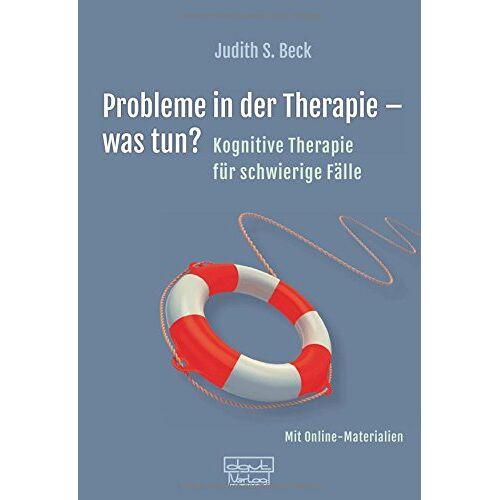 Beck, Judith S. - Probleme in der Therapie - was tun?: Kognitive Therapie für schwierige Fälle - Preis vom 25.10.2020 05:48:23 h