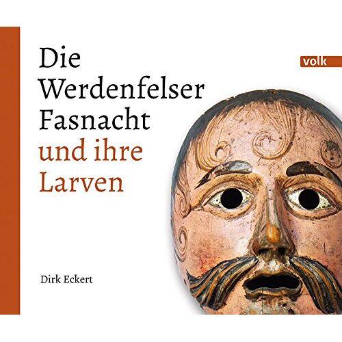 Dirk Eckert - Die Werdenfelser Fasnacht und ihre Larven - Preis vom 16.04.2021 04:54:32 h