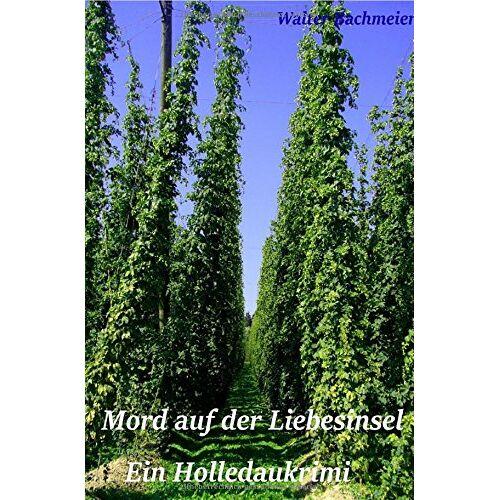 Walter Bachmeier - Mord auf der Liebesinsel: Ein Holledaukrimi - Preis vom 06.05.2021 04:54:26 h