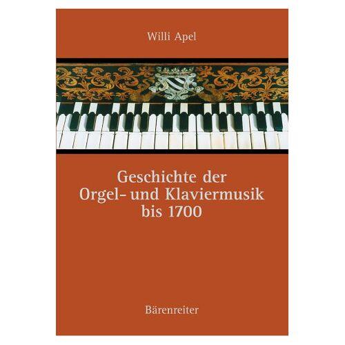 Willi Apel - Geschichte der Orgel- und Klaviermusik bis 1700 - Preis vom 15.04.2021 04:51:42 h