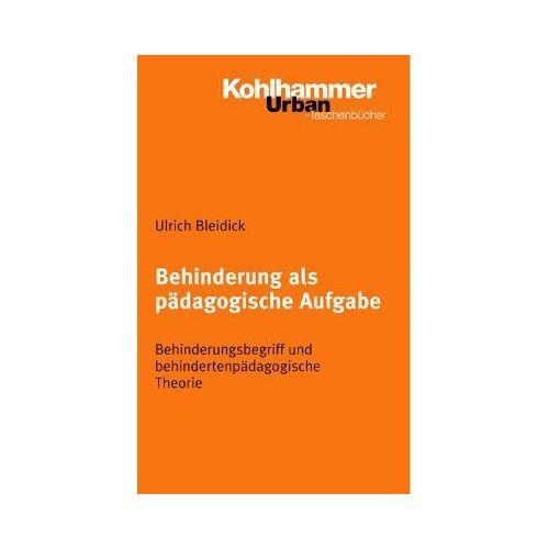 Ulrich Bleidick - Behinderung als pädagogische Aufgabe: Behinderungsbegriff und behindertenpädagogische Theorie - Preis vom 13.05.2021 04:51:36 h