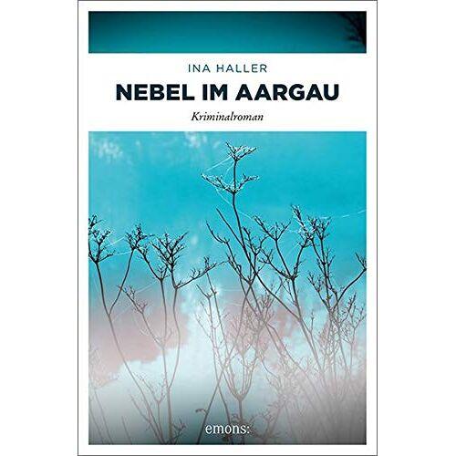 Ina Haller - Nebel im Aargau: Kriminalroman (Kantonspolizei Aargau) - Preis vom 16.04.2021 04:54:32 h