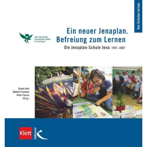 Gisela John - Ein neuer Jenaplan. Befreiung zum Lernen: Die Jenaplan-Schule Jena 1991-2007 - Preis vom 12.05.2021 04:50:50 h
