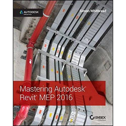 Simon Whitbread - Mastering Autodesk Revit MEP: Autodesk Official Press - Preis vom 18.04.2021 04:52:10 h