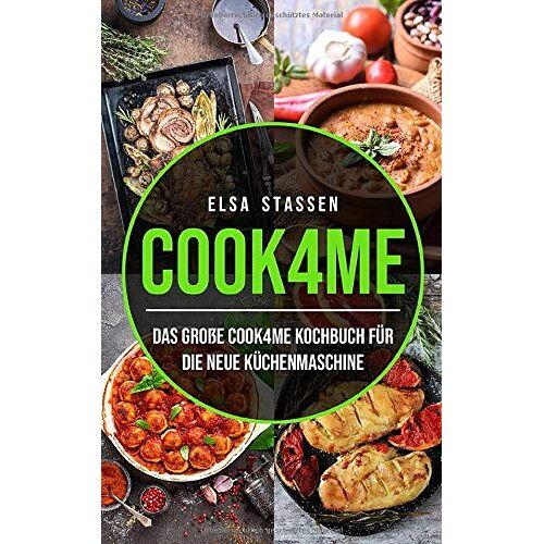 Elsa Stassen - Cook4me: Das große Cook4me Kochbuch für die neue Küchenmaschine - Preis vom 16.01.2021 06:04:45 h
