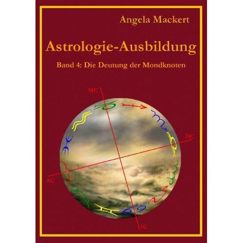 Angela Mackert - Astrologie-Ausbildung, Band 4: Die Deutung der Mondknoten - Preis vom 26.02.2021 06:01:53 h