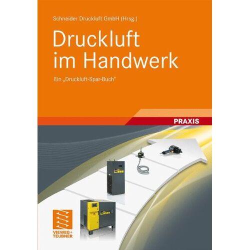 Schneider Druckluft GmbH - Druckluft im Handwerk: Ein Druckluft-Spar-Buch - Preis vom 27.01.2021 06:07:18 h