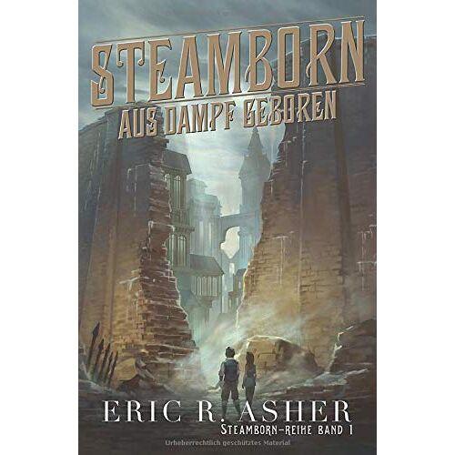 Eric Asher - Steamborn – Aus Dampf geboren (Steamborn-Reihe, Band 1) - Preis vom 18.10.2020 04:52:00 h