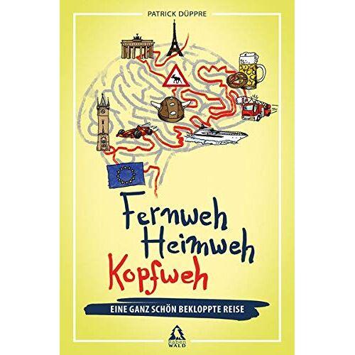 Patrick Düppre - Fernweh, Heimweh, Kopfweh: Eine ganz schön bekloppte Reise - Preis vom 24.01.2021 06:07:55 h