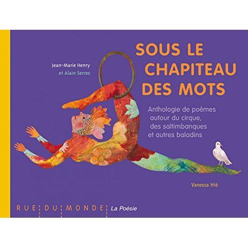 Jean-Marie Henry - Sous le chapiteau des mots : Anthologie de poèmes autour du cirque, des saltimbanques et autres baladins - Preis vom 27.02.2021 06:04:24 h
