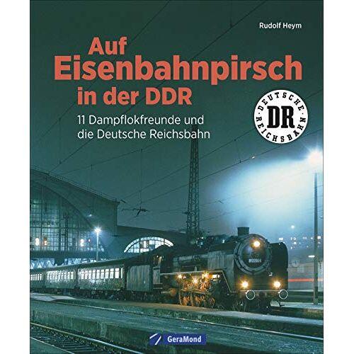 Rudolf Heym - Auf Eisenbahnpirsch in der DDR. 11 Dampflokfreunde und die Deutsche Reichsbahn. Bildband über die Eisenbahn der DDR. - Preis vom 10.04.2021 04:53:14 h