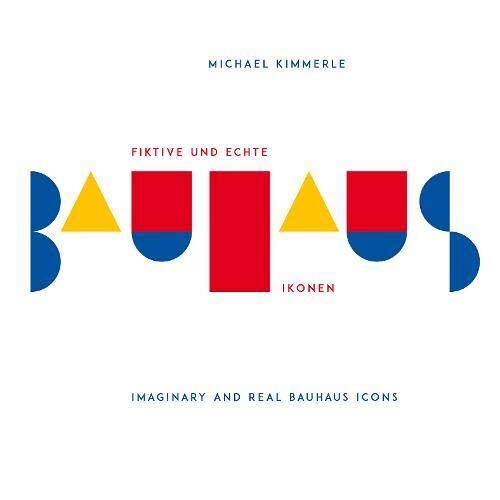Michael Kimmerle - Fiktive und echte Bauhaus-Ikonen (Hommage au Bauhaus / Typo-Essay) - Preis vom 10.04.2021 04:53:14 h