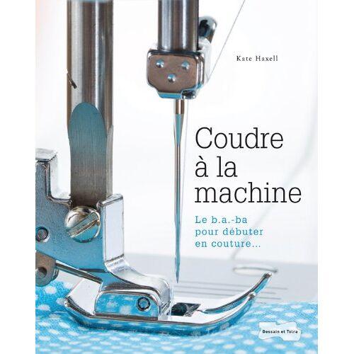 Kate Haxell - Coudre à la machine : Le B.A.-ba pour débuter en couture - Preis vom 06.05.2021 04:54:26 h