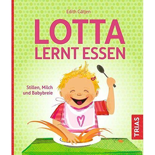 Edith Gätjen - Lotta lernt essen: Stillen, Milch und Babybreie - Preis vom 10.04.2021 04:53:14 h