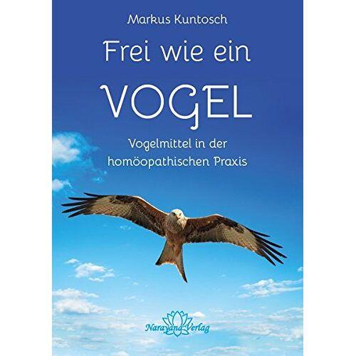 Markus Kuntosch - Frei wie ein Vogel: Vogelmittel in der Homöopathie - Preis vom 07.03.2021 06:00:26 h