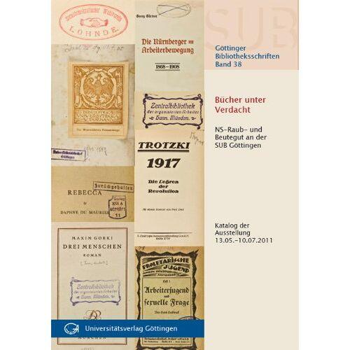 Nicole Bartels - Bücher unter Verdacht : NS-Raub- und Beutegut an der SUB Göttingen: Katalog der Ausstellung vom 13. Mai - 10. Juli 2011 - Preis vom 16.04.2021 04:54:32 h