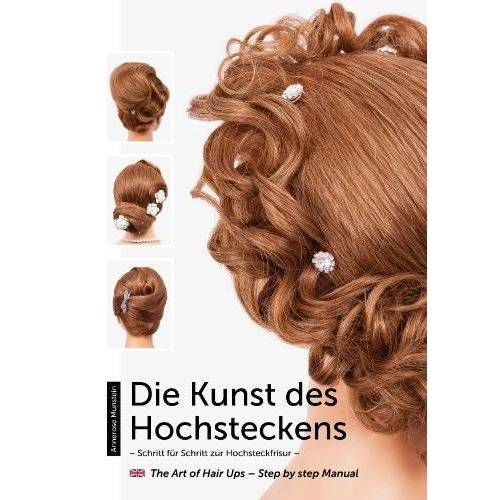 Annerose Cutivel - Die Kunst des Hochsteckens: Schritt für Schritt zur Hochsteckfrisur / The Art of Hair Ups - Step by step Manual - Preis vom 28.02.2021 06:03:40 h