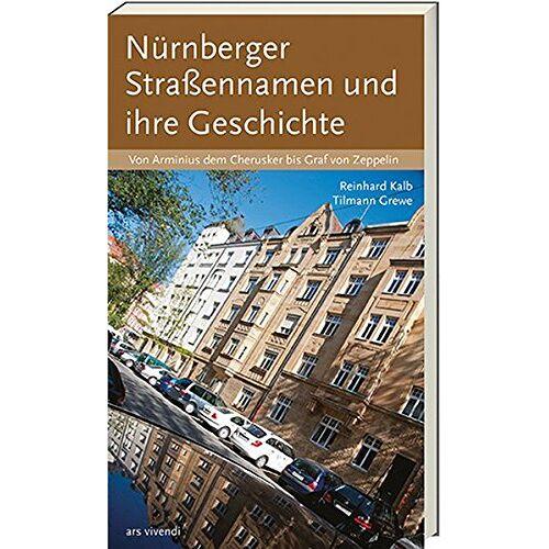 Reinhard Kalb - Nürnberger Straßennamen und ihre Geschichte - Von Arminius dem Cherusker bis Graf von Zeppelin - Preis vom 20.10.2020 04:55:35 h