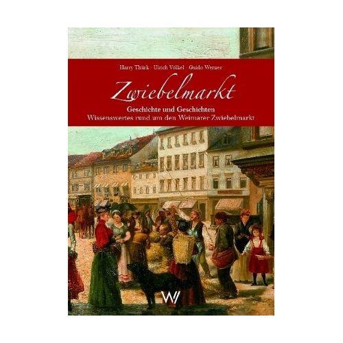 Harry Thürk - Zwiebelmarkt. Geschichte und Geschichten. Wissenswertes rund um den Weimarer Zwiebelmarkt - Preis vom 16.01.2021 06:04:45 h