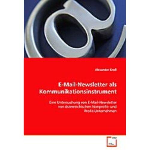 Alexander Groß - Groß Alexander: E-Mail-Newsletter als Kommunikationsinstrume - Preis vom 10.05.2021 04:48:42 h
