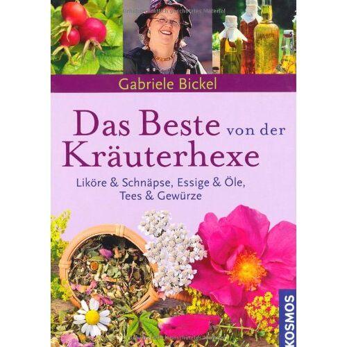 Gabriele Bickel - Das Beste von der Kräuterhexe: Liköre und Schnäpse, Essig & Öle, Tees & Gewürze - Preis vom 16.04.2021 04:54:32 h