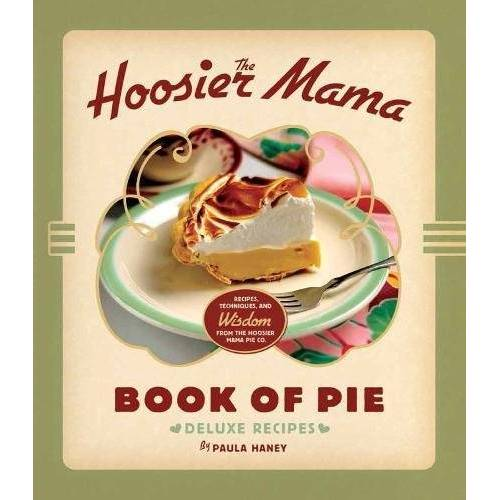 Paula Haney - The Hoosier Mama Book of Pie: Recipes, Techniques, and Wisdom from the Hoosier Mama Pie Company - Preis vom 18.04.2021 04:52:10 h