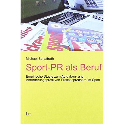 Michael Schaffrath - Sport-PR als Beruf: Empirische Studie zum Aufgaben- und Anforderungsprofil von Pressesprechern im Sport - Preis vom 20.10.2020 04:55:35 h
