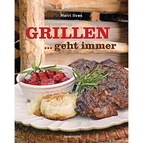 Harri Ilves - Grillen geht immer!: Die besten Grillrezepte fürs ganze Jahr - Preis vom 01.03.2021 06:00:22 h
